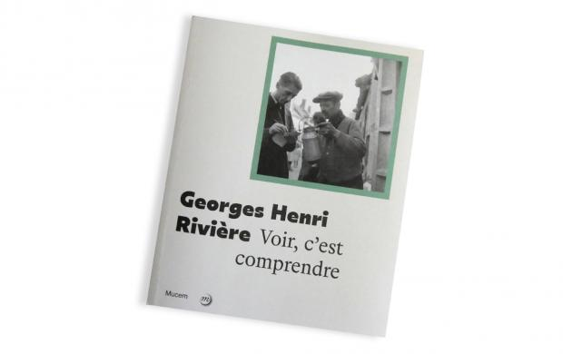 Catalogue d'exposition Georges Henri Rivière. Voir, c'est comprendre, Mucem